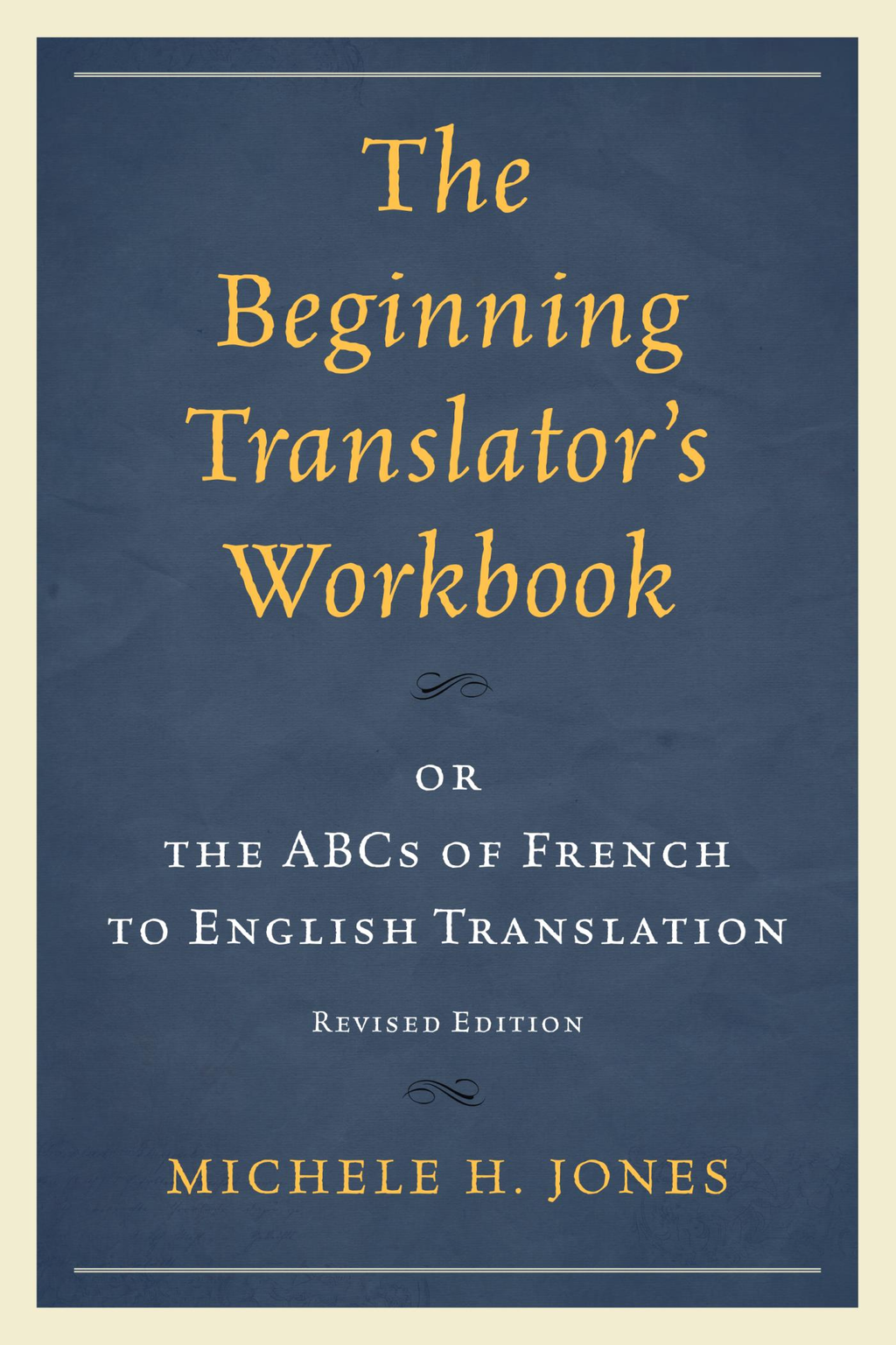 The Beginning Translator?s Workbook or the ABCs of French to English Translation