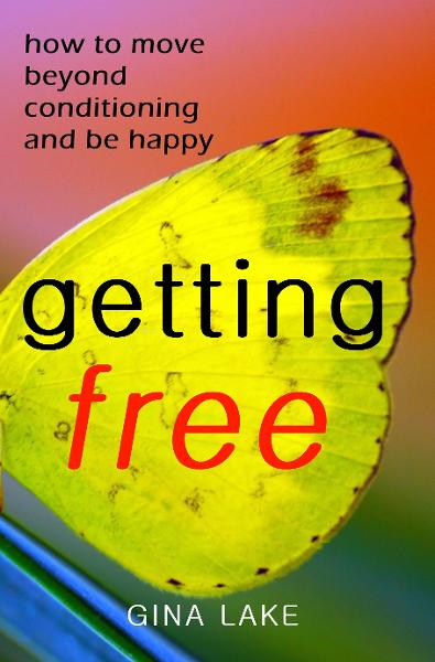 Getting Free: How to Move Beyond Conditioning and Be Happy By: Gina Lake