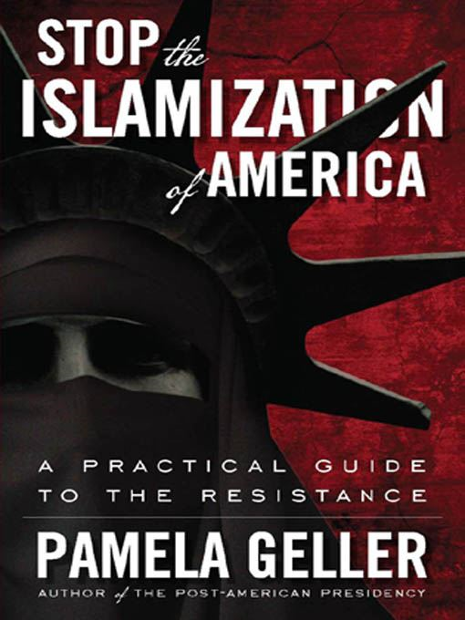 Stop the Islamization of America: A Practical Guide to the Resistance By: Geller, Pamela