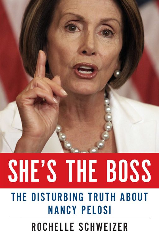 She's the Boss: The Disturbing Truth About Nancy Pelosi By: Rochelle Schweizer