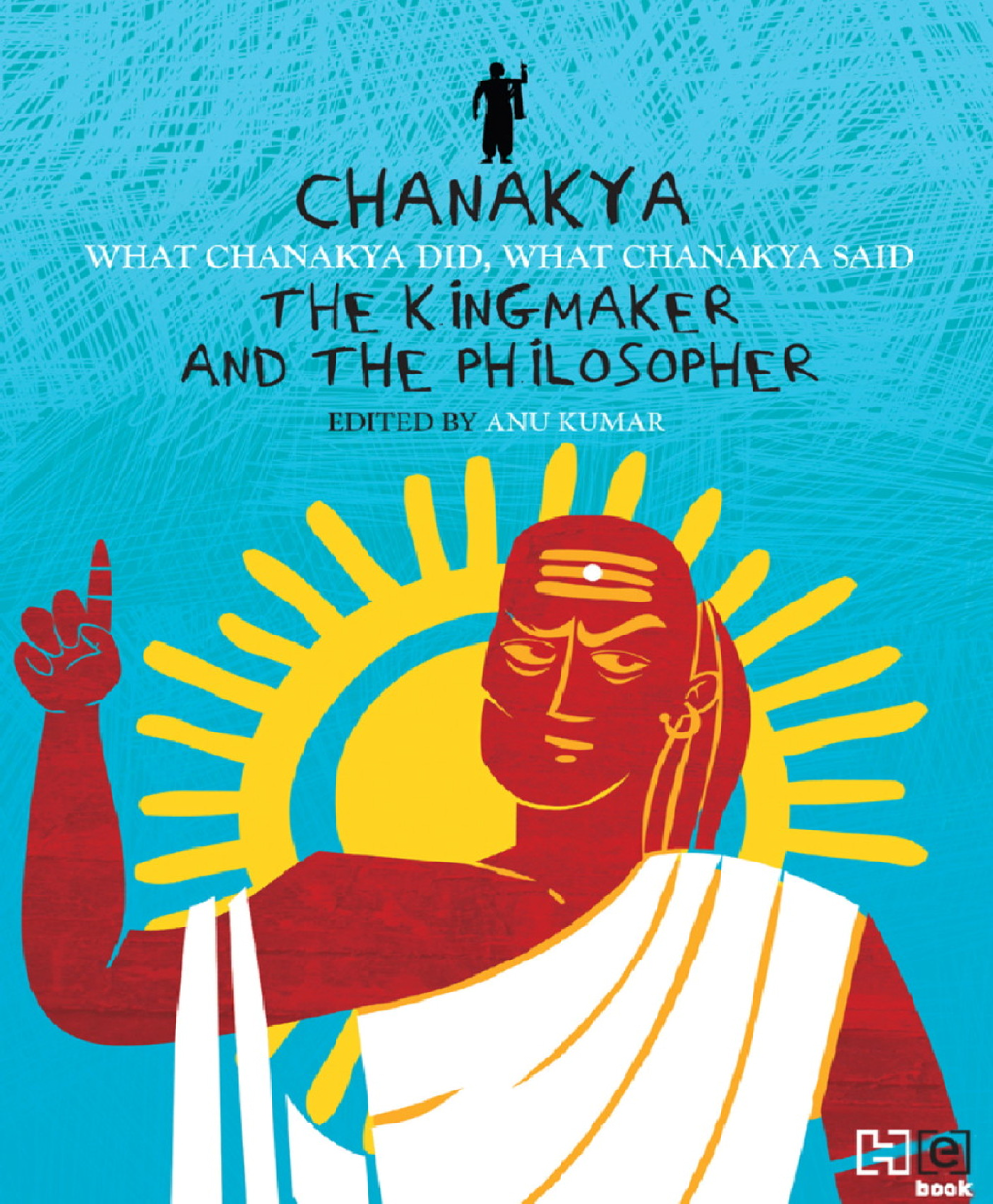 Chanakya: The Kingmaker and the Philosopher