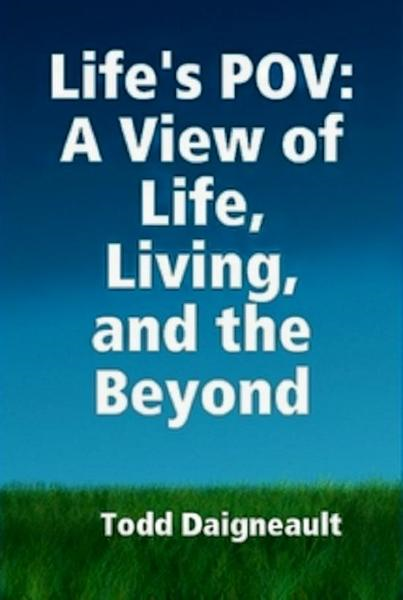 Life's POV: A View of  Life, Living, and the Beyond