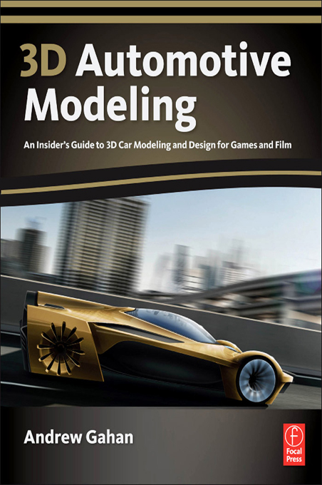 3d Automotive Modeling An Insider's Guide to 3d Car Modeling and Design for Games and Film