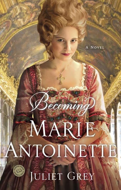 Becoming Marie Antoinette By: Juliet Grey