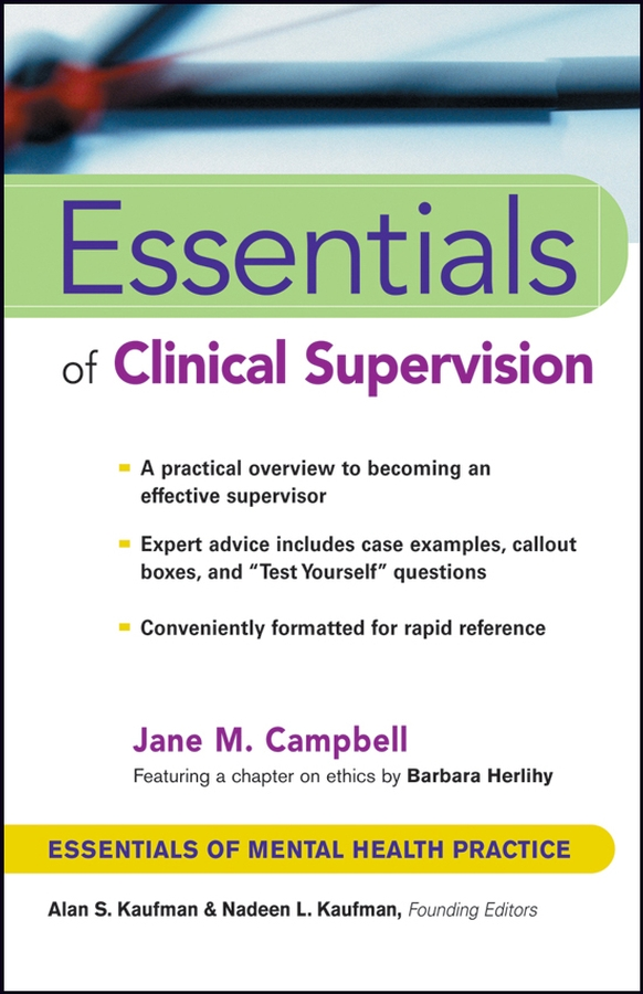 Essentials of Clinical Supervision By: Jane M. Campbell