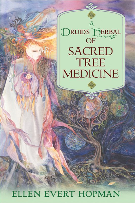 A Druid's Herbal of Sacred Tree Medicine By: Ellen Evert Hopman