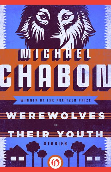 Werewolves in Their Youth: Stories By: Michael Chabon