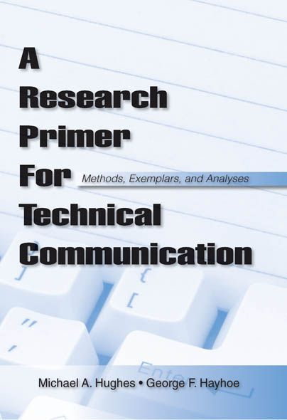 A Research Primer for Technical Communication Methods,  Exemplars,  and Analyses