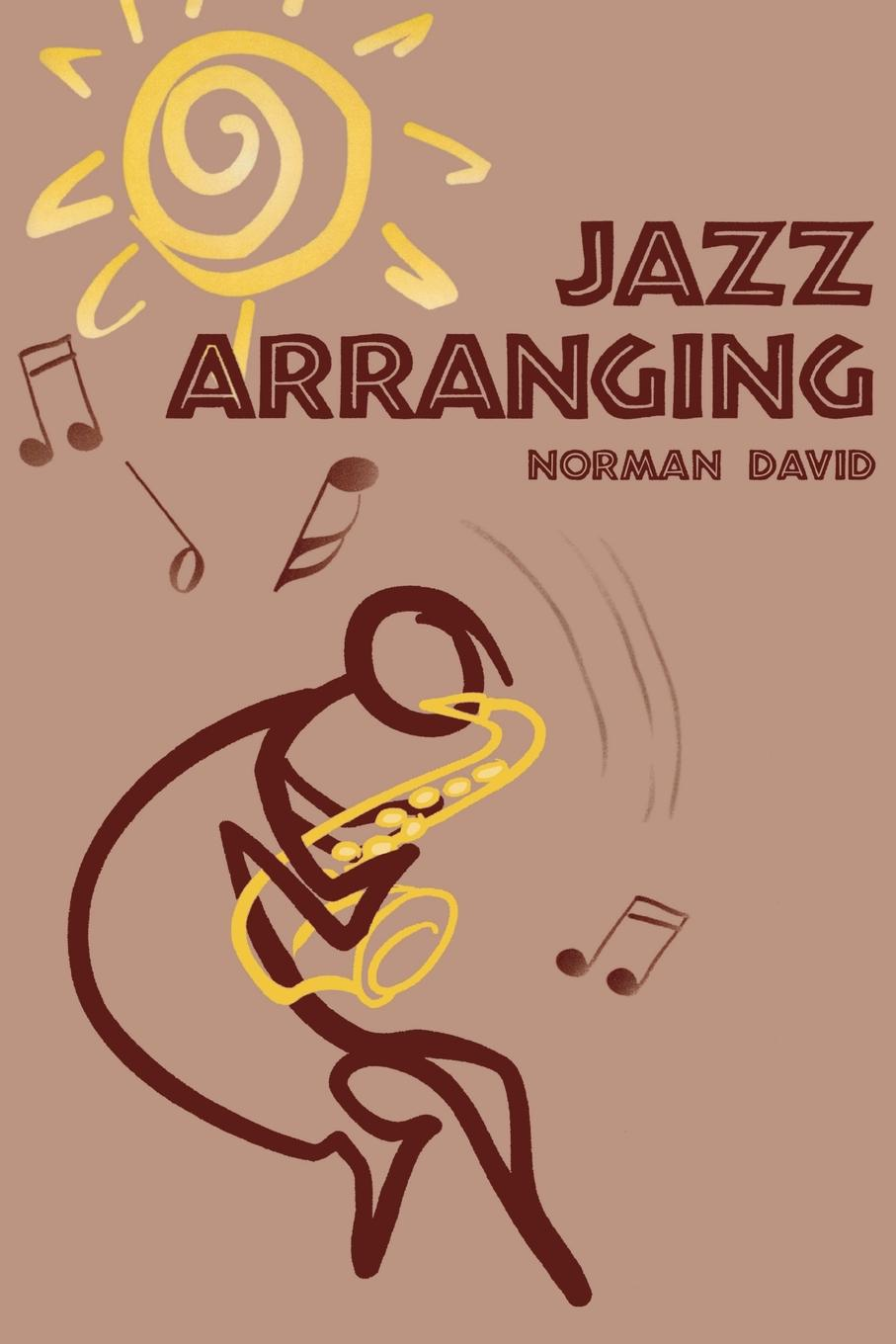 Jazz Arranging By: Norman David