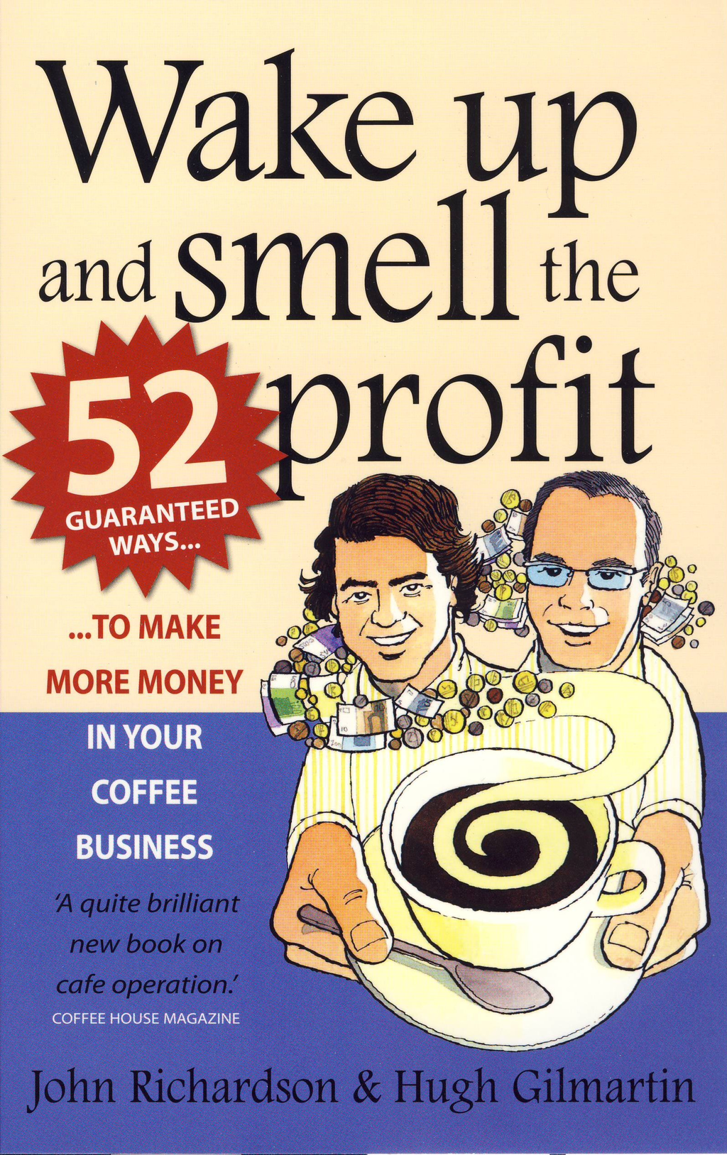 Wake Up and Smell the Profit 52 guaranteed ways to make more money in your coffee business