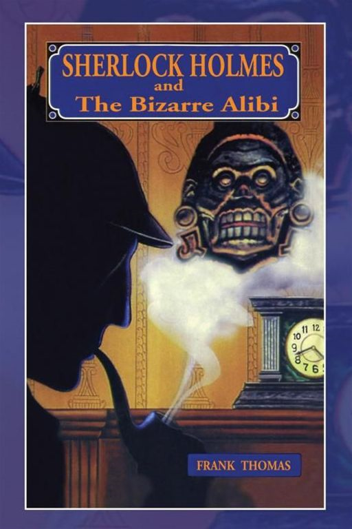Sherlock Holmes and The Bizarre Alibi By: Frank Thomas