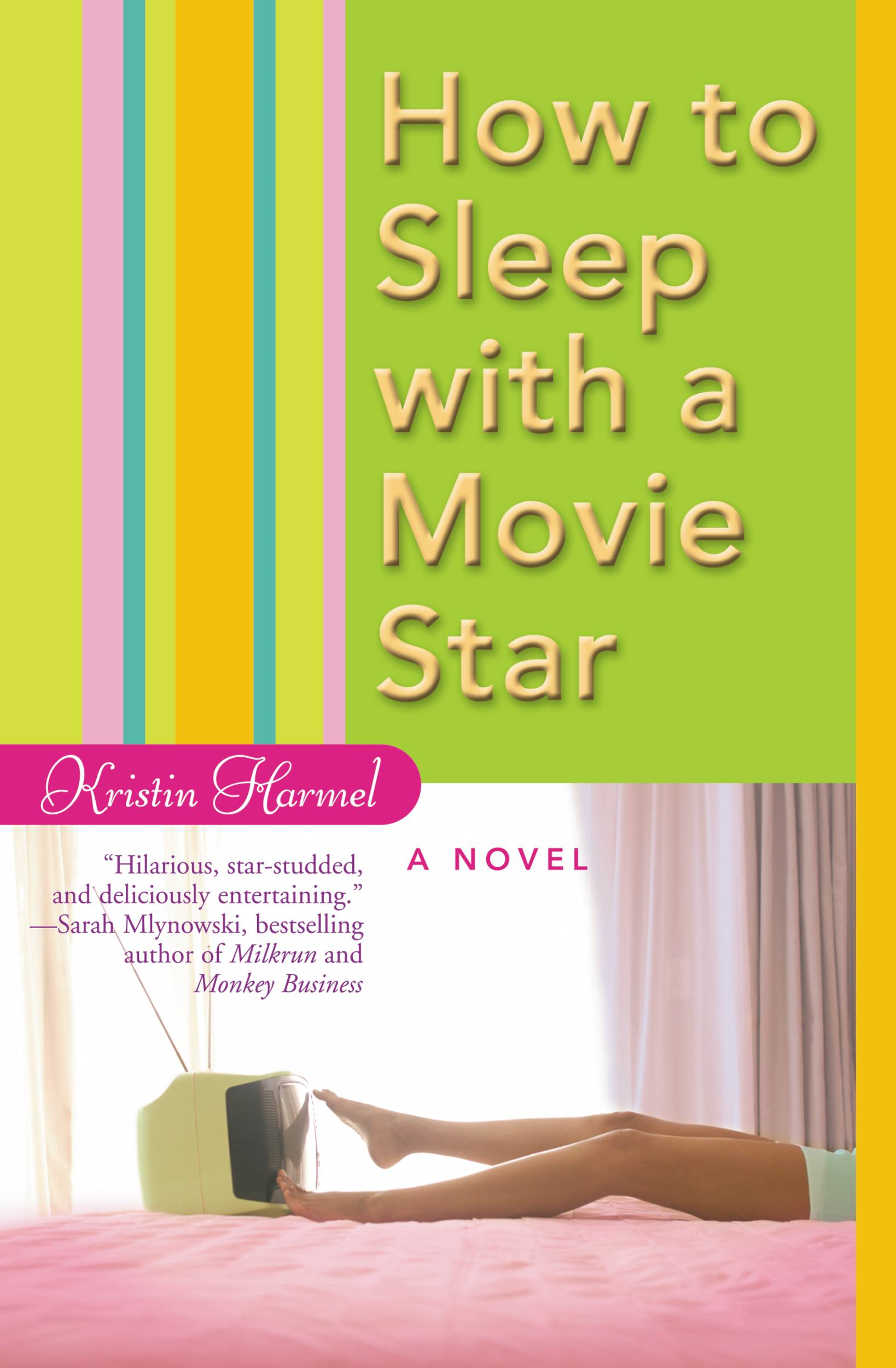 How to Sleep with a Movie Star By: Kristin Harmel
