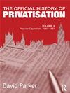 The Official History Of Privatisation, Vol. Ii: Popular Capitalism, 1987-97