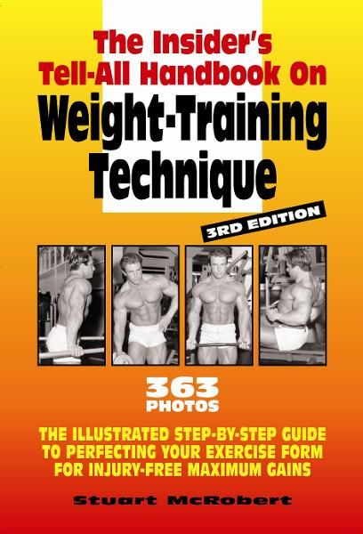 Insider's Guide to Weight Training Technique By: Stuart McRobert