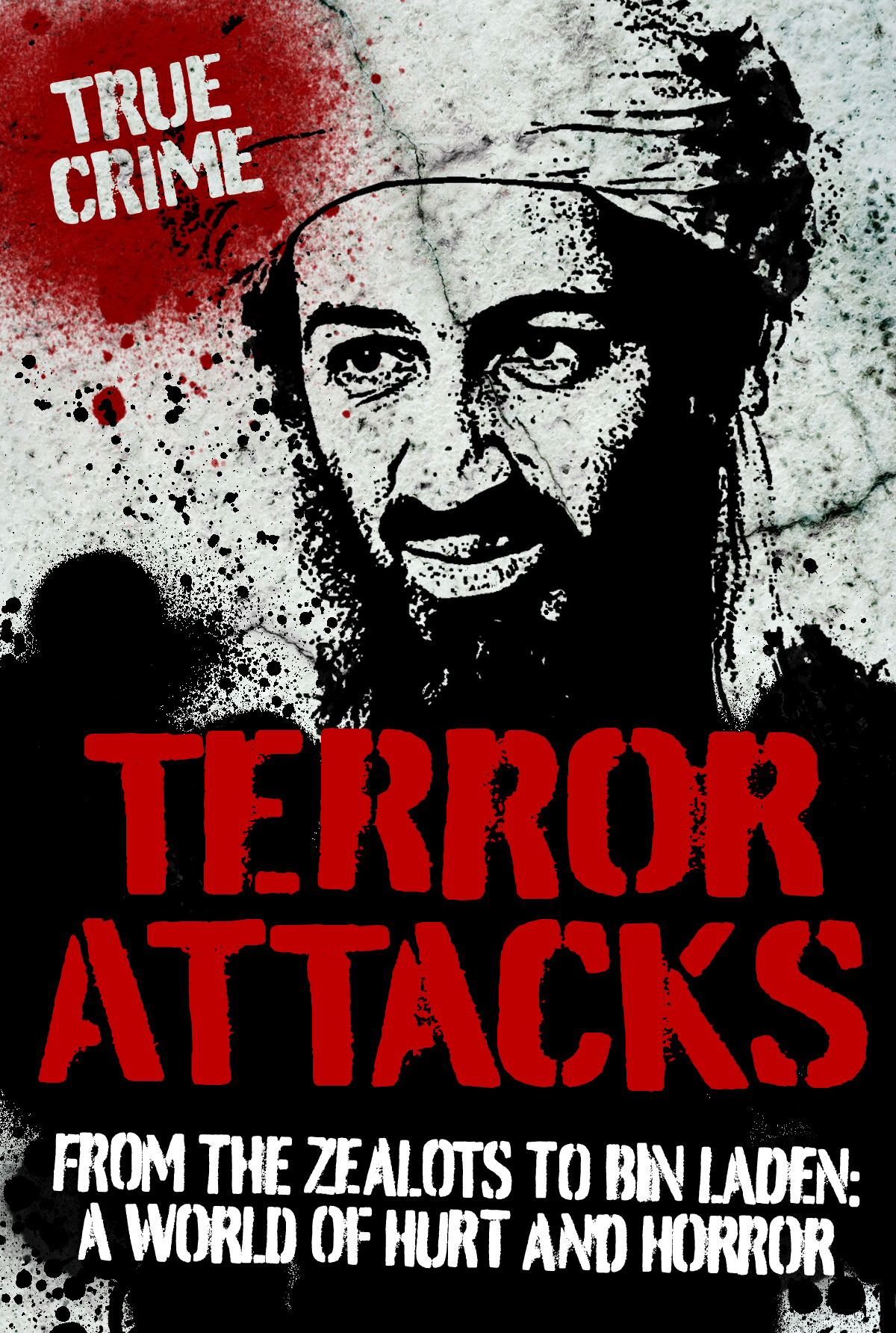 Terror Attacks: From the Zealots to Bin Laden: A World of Hurt and Horror