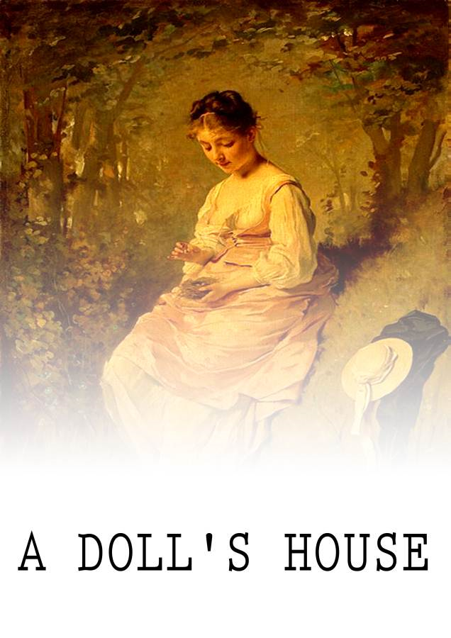 A Doll's House By: Henrik Ibsen
