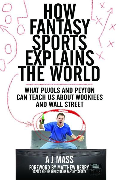 How Fantasy Sports Explains the World: What Pujols and Peyton Can Teach Us About Wookiees and Wall Street