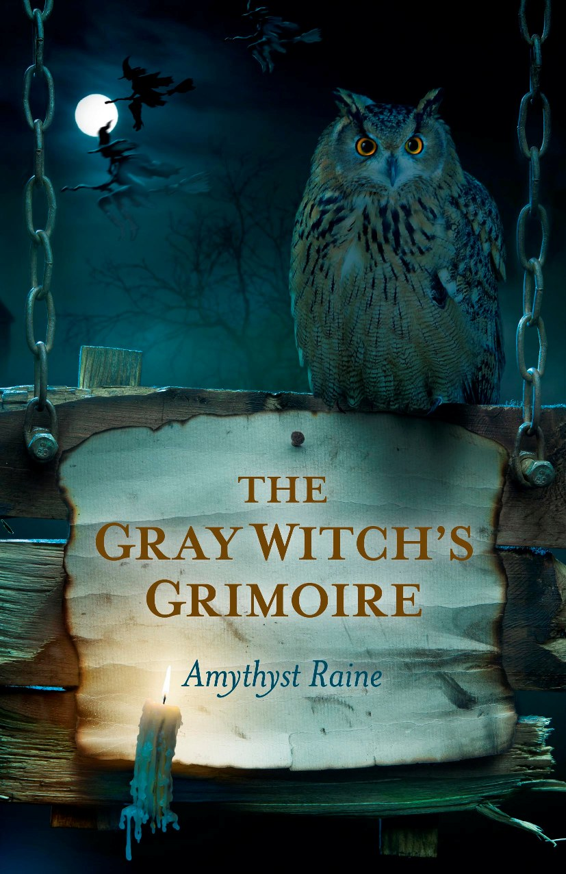 The Gray Witch's Grimoire By: Amythyst Raine