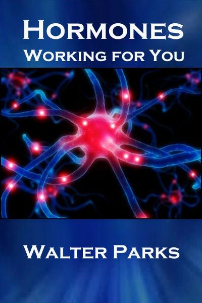 Hormones, Working For You By: Walter Parks