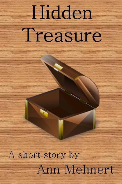 Hidden Treasure By: Ann Mehnert