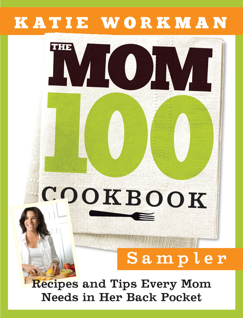 The Mom 100 Cookbook Sampler By: Katie Workman