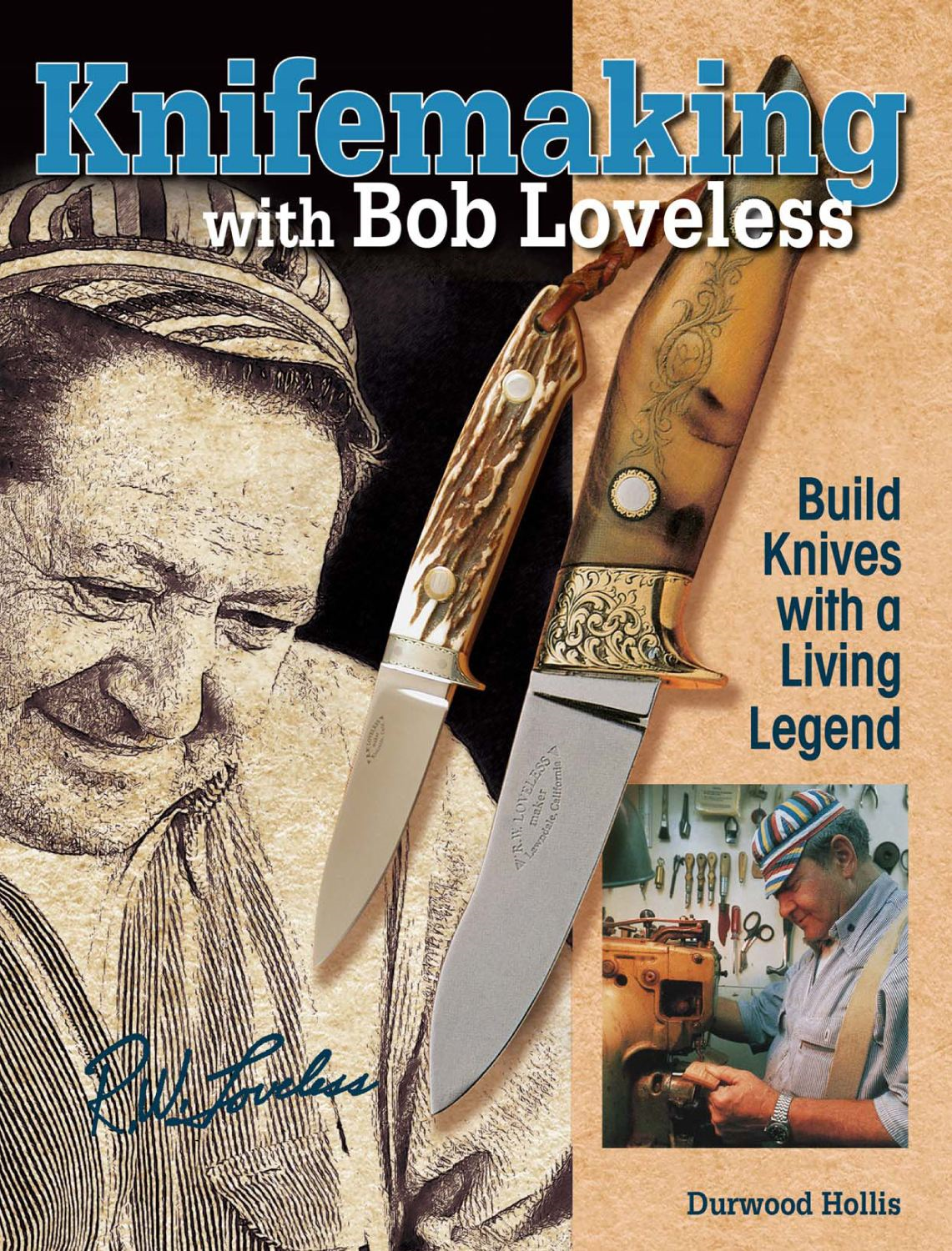 Knifemaking with Bob Loveless: Build Knives with a Living Legend By: Durwood Hollis