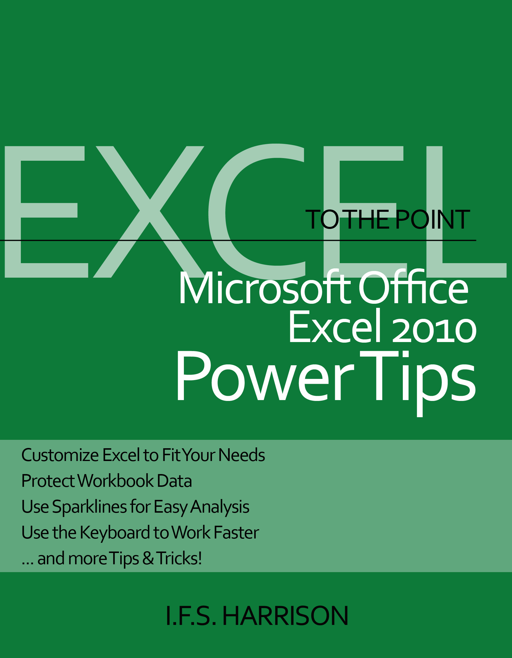 To The Point…  Microsoft Office Excel 2010 Power Tips