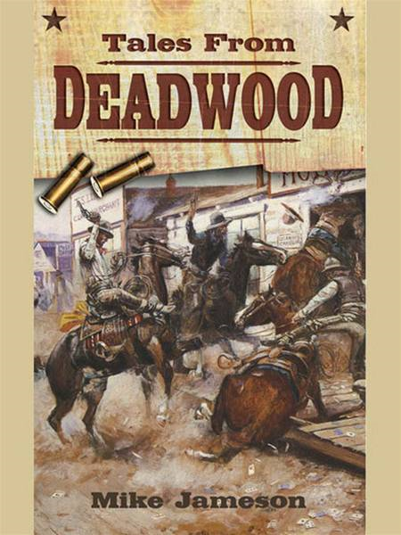 Tales from Deadwood By: Mike Jameson