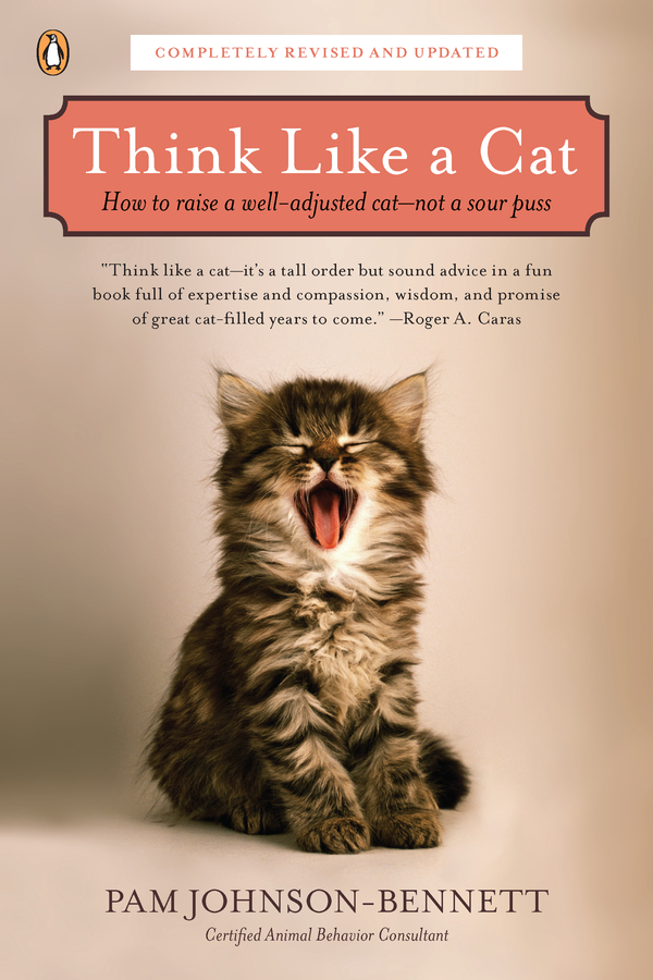 Think Like a Cat: How to Raise a Well-Adjusted Cat--Not a Sour Puss By: Pam Johnson-Bennett