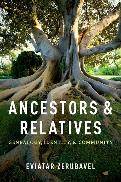 Ancestors and Relatives:Genealogy, Identity, and Community  By: Eviatar Zerubavel