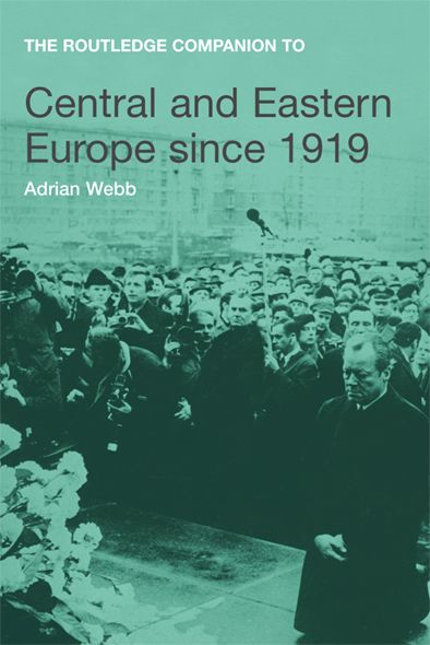 Routledge Companion to Central and Eastern Europe since 1919 By: Adrian Webb