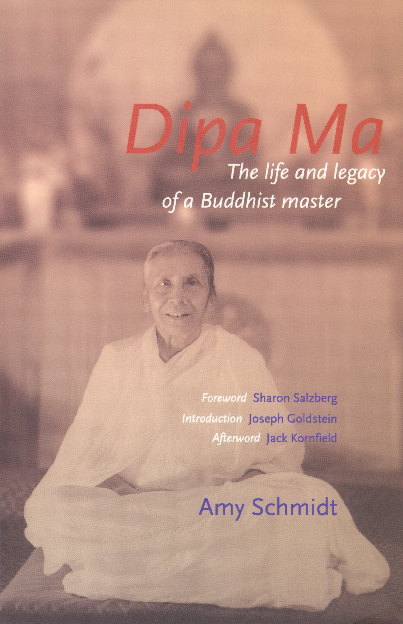 Dipa Ma: The Life and Legacy of a Buddhist Master By: Amy Schmidt