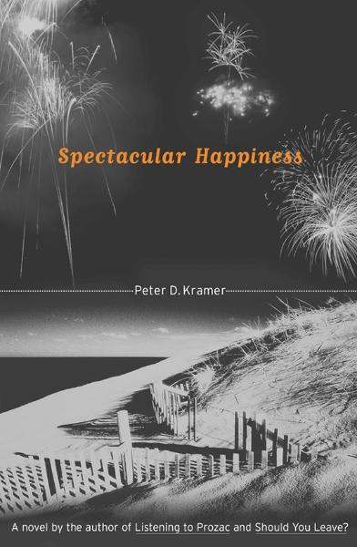 Spectacular Happiness By: Peter D. Kramer