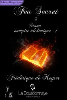 DE KEYSER Frédérique - SIANA, VAMPRE ALICHIMIQUE - Tome 1 : Feu Secret Image