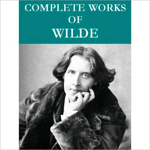 Complete Oscar Wilde Collection (95 total works) By: Oscar Wilde