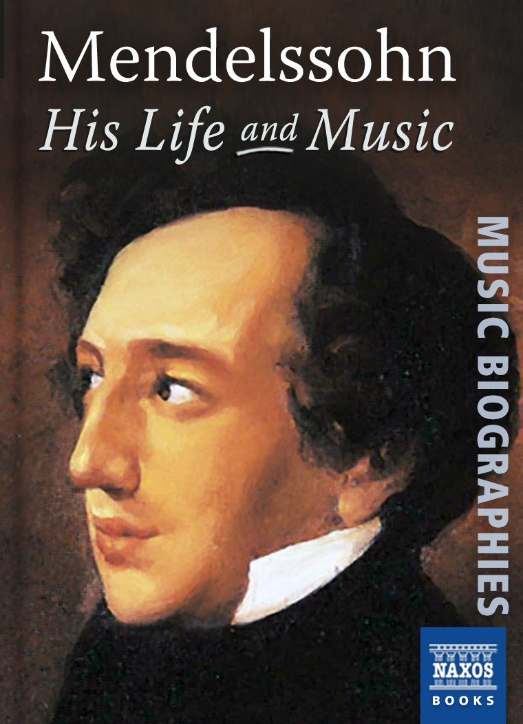 Mendelssohn: His Life and Music By: Neil Wenborn