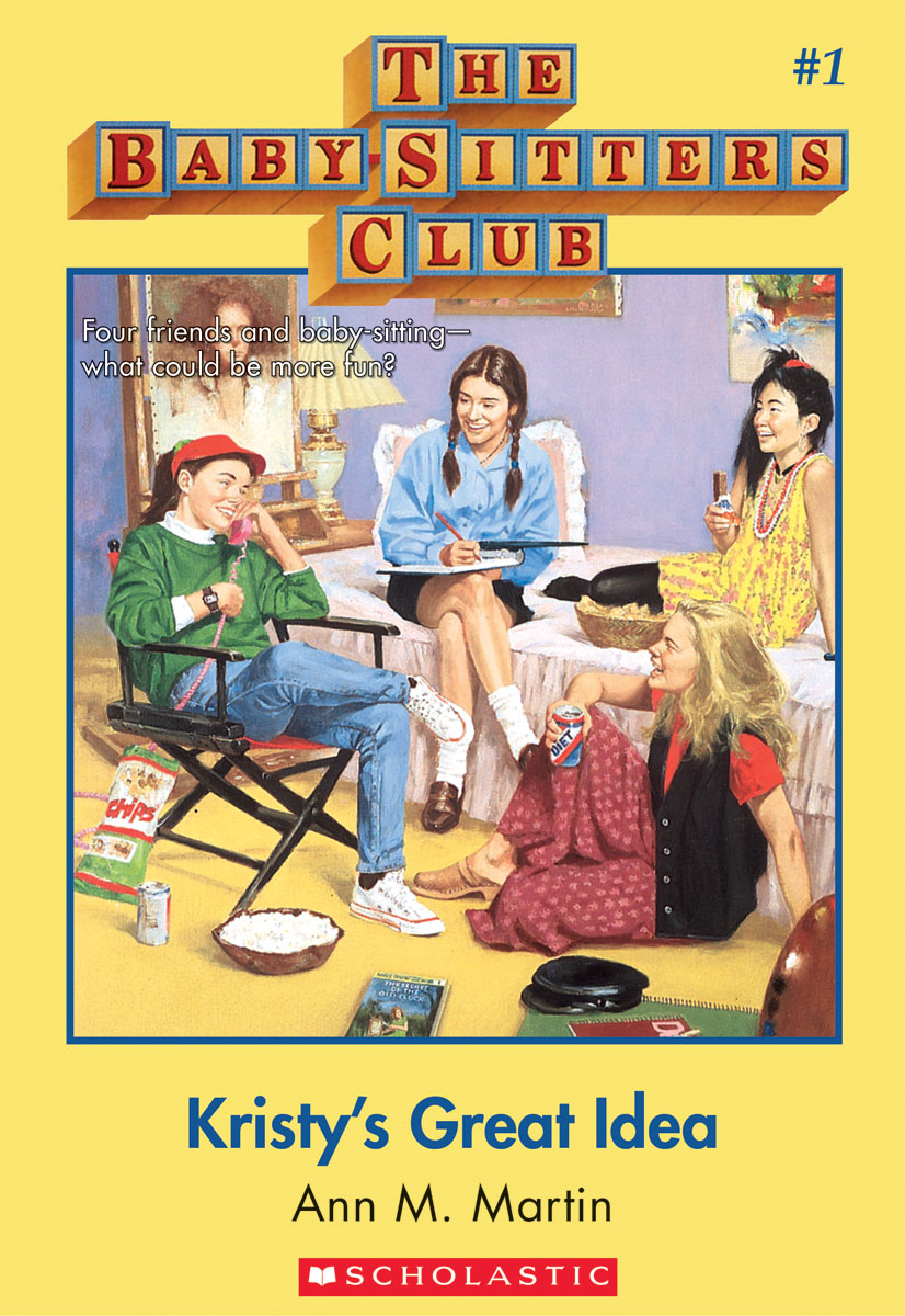 The Baby-Sitters Club #1: Kristy's Great Idea By: Ann M. Martin