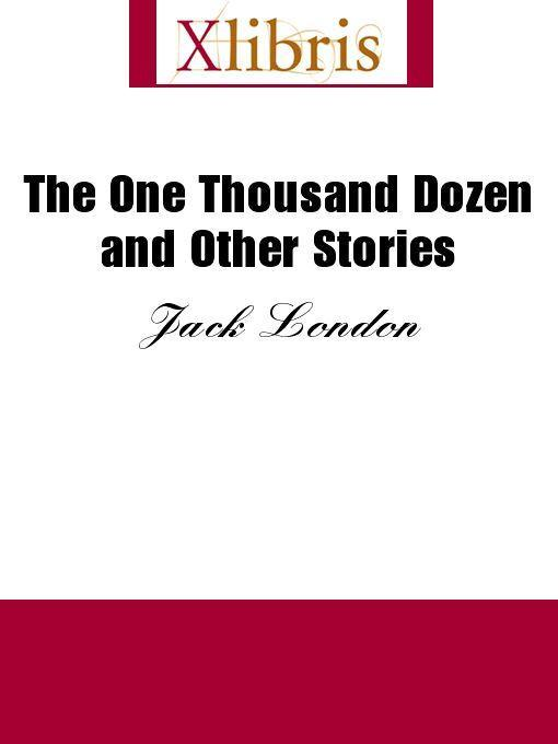 Jack London - The One Thousand Dozen and Other Stories