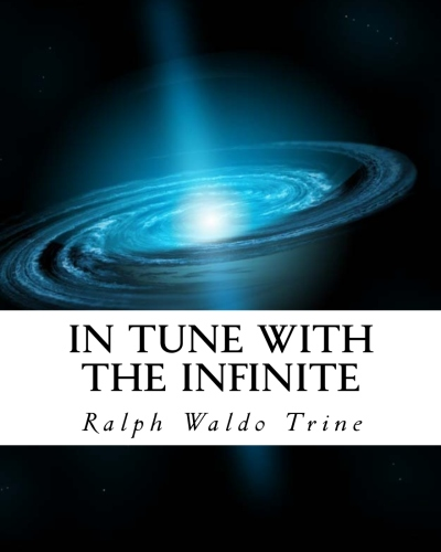 In Tune With The Infinite By: Ralph Waldo Trine