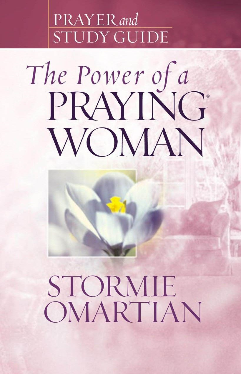The Power of a Praying® Woman Prayer and Study Guide By: Stormie Omartian