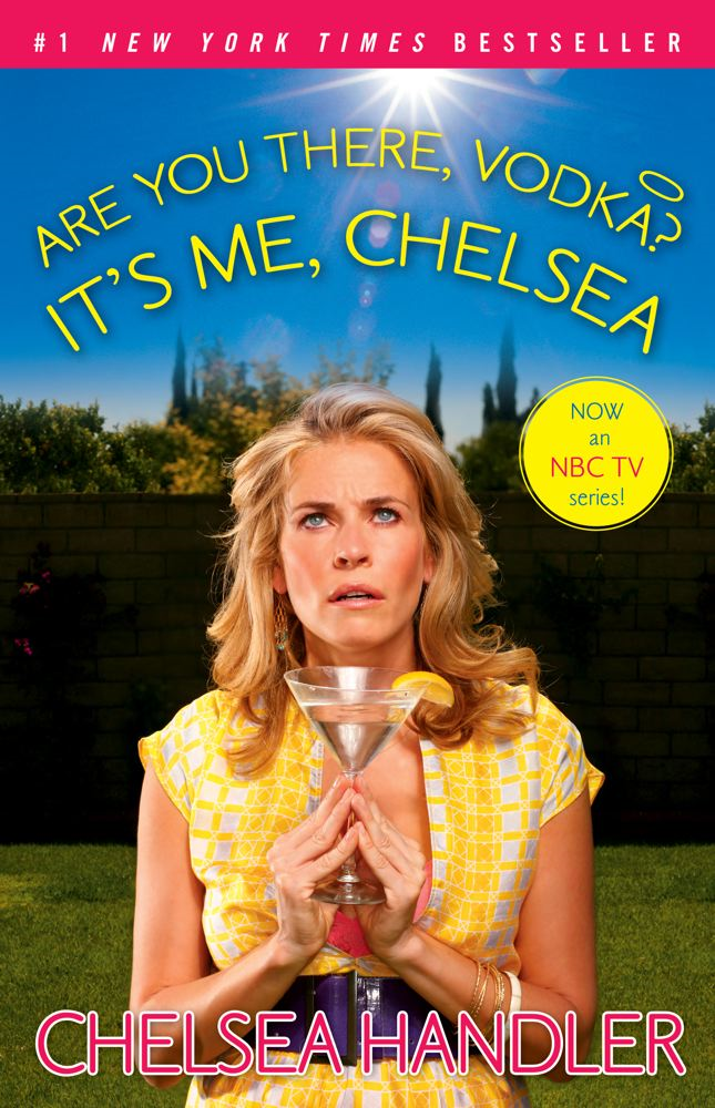 Are You There, Vodka? It's Me, Chelsea By: Chelsea Handler