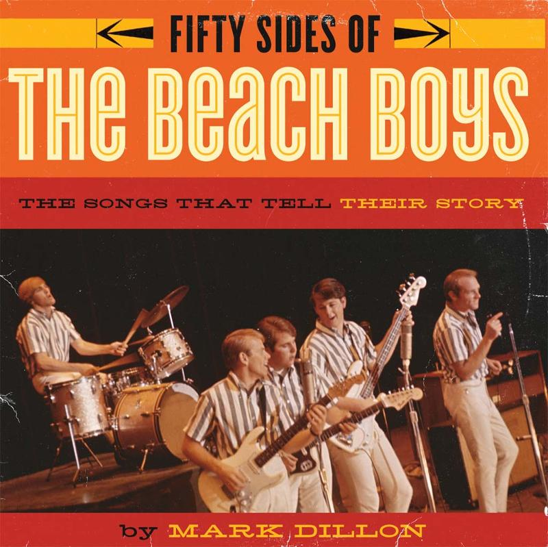 Fifty Sides of the Beach Boys By: Mark Dillon