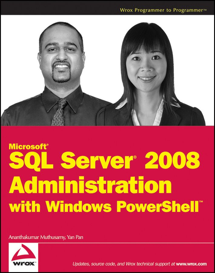 Microsoft SQL Server 2008 Administration with Windows PowerShell By: Ananthakumar Muthusamy,Yan Pan