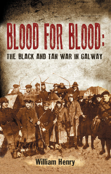 Blood for Blood: The Black and Tan War in Galway By: William  Henry