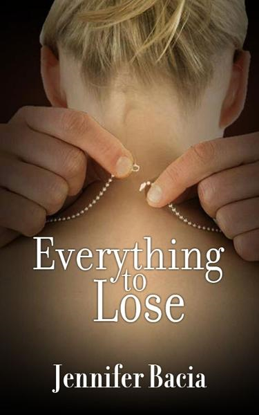 Everything to Lose By: Jennifer Bacia