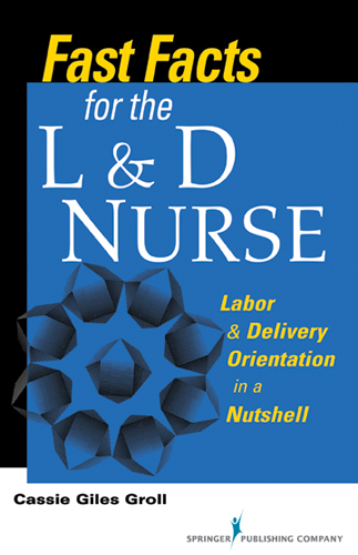 Fast Facts for the L & D Nurse By: Cassie Giles Groll, DNP, RN, CNM