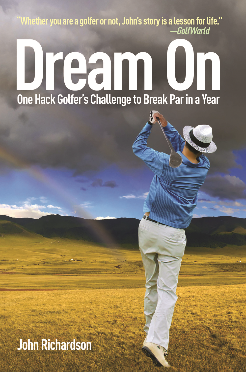 Dream On: One Hack Golfer's Challenge to Break Par in a Year By: John Richardson
