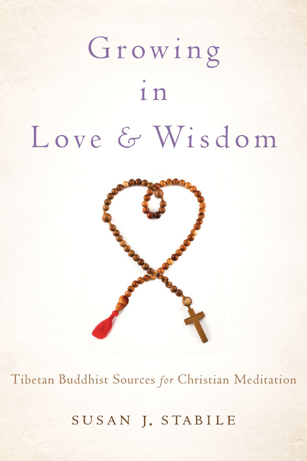 Growing in Love and Wisdom:Tibetan Buddhist Sources for Christian Meditation  By: Susan J. Stabile