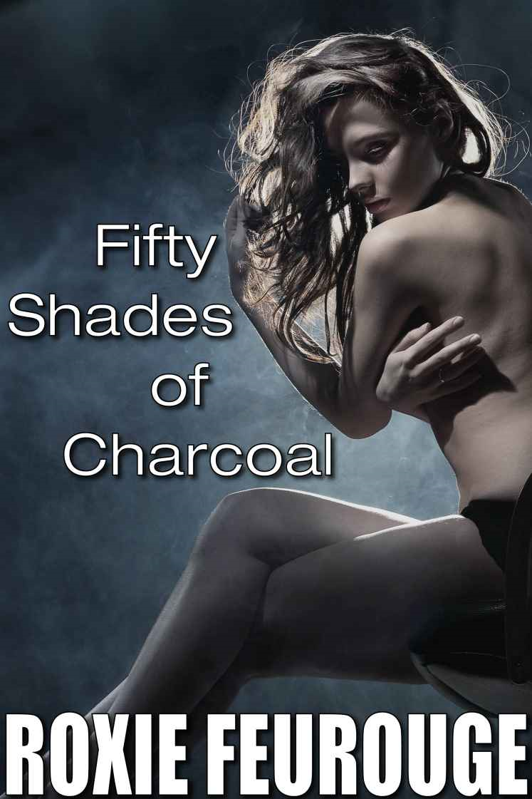 50 Shades of Charcoal By: Roxie Feurouge