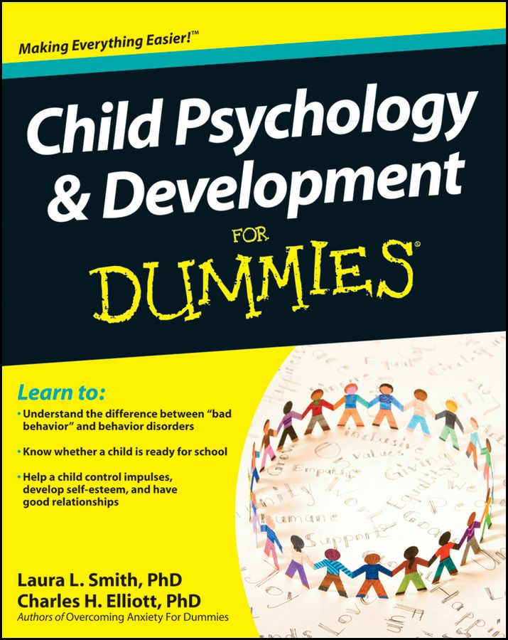 Child Psychology and Development For Dummies By: Charles H. Elliott,Laura L. Smith